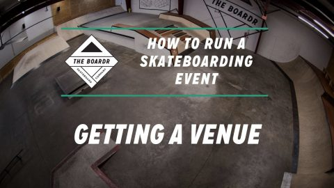 Getting a Venue: How to Run a Skateboarding Event | TheBoardr