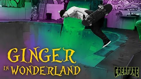 GINGER IN WONDERLAND | Creature Skateboards | Creature Skateboards