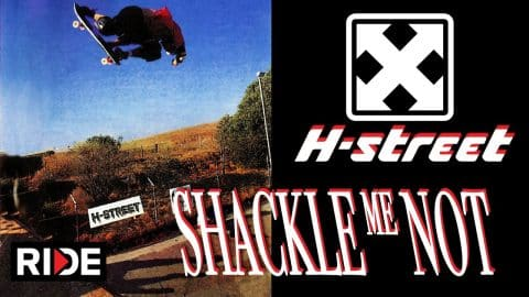 H-Street - Shackle Me Not | Full Video Matt Hensley, Danny Way, Tony Magnusson - RIDE Channel