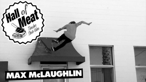 Hall Of Meat: Max McLaughlin | ThrasherMagazine