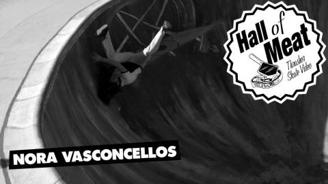 Hall of Meat: Nora Vasconcellos - ThrasherMagazine