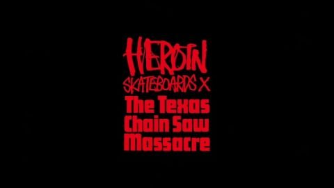 Heroin x Texas Chainsaw Massacre edit - Heroin Skateboards