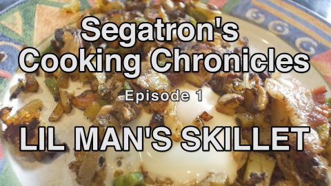 How to Cook a Lil Man's Skillet | Segatron Cooking Chronicles Ep. 1 | Segatron Media