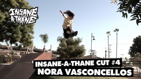 Insane-A-thane Cut #4: Nora Vasconcellos - OJ Wheels