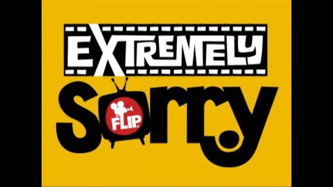 Intro | Extremely Sorry | Flip Skateboards | Flip Skateboards