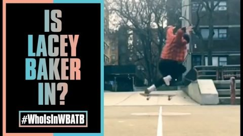 Is Lacey Baker In WBATB?! | #WhoIsInWBATB | The Berrics