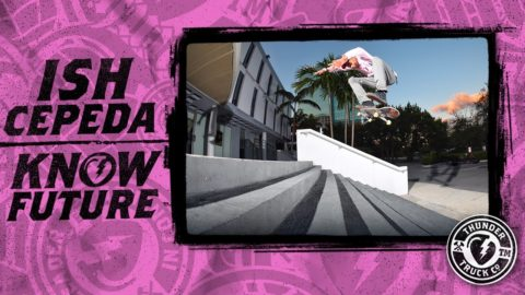 Ish Cepeda : Know Future - Thunder Trucks