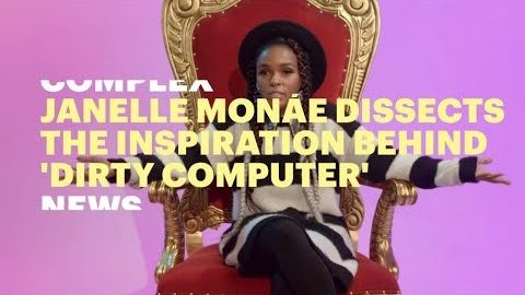 Janelle Monáe Dissects the Inspiration Behind 'Dirty Computer' | Complex News