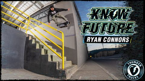 KNOW FUTURE : RYAN CONNORS | Thunder Trucks