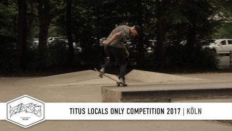 Köln - Titus Locals Only Competition 2017 | Skateboard Contest - Titus