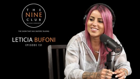 Leticia Bufoni | The Nine Club With Chris Roberts - Episode 151 | The Nine Club
