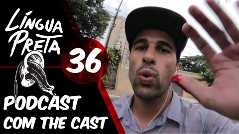 Língua Preta 36 - Podcast com The Cast | Black Media