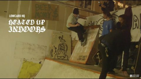 Lowcard HQ: Heated Up Indoors | LowcardMag