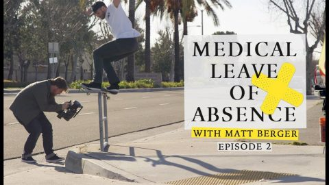 Matt Berger | Medical Leave Of Absence: Episode 2 | The Berrics