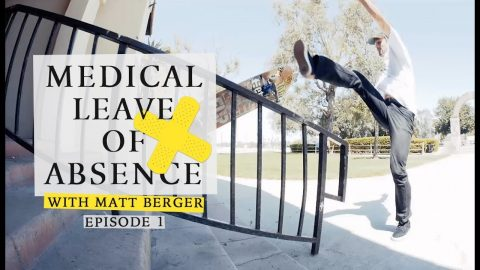 Matt Berger | Medical Leave Of Absence: Episode 1 | The Berrics
