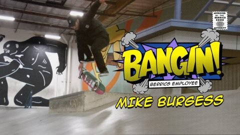Mike Burgess - Employee Bangin! | The Berrics