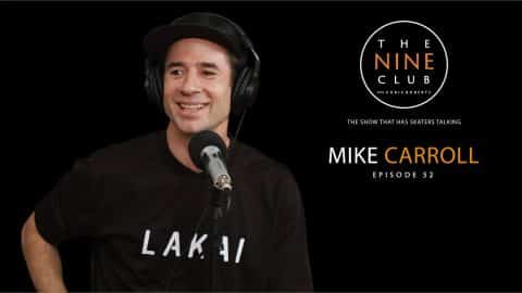 Mike Carroll | The Nine Club With Chris Roberts - Episode 52 - The Nine Club