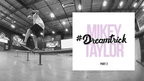 Mikey Taylor's #DreamTrick | Part 2 - The Berrics