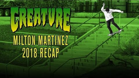 Milton Martinez - 2018 ReCap - Creature Skateboards | Creature Skateboards