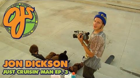 Never Before Seen Jon Dickson Footie! | Just Cruisin' Man Episode #3 | OJ Wheels | OJ Wheels