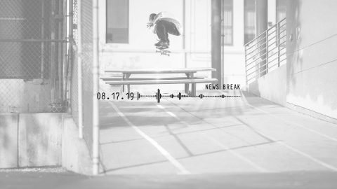 NEWS BREAK: 08.17.19 | Skate Newswire