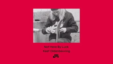 Nike SB | Keet Oldenbeuving | Not Here By Luck | nikeskateboarding