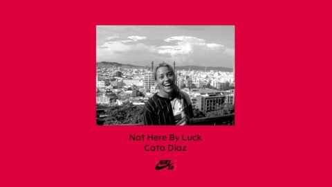 Nike SB | Not Here By Luck | Cata Diaz | nikeskateboarding