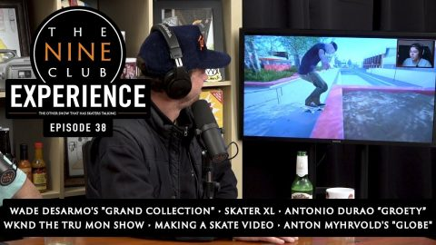 Nine Club EXPERIENCE #38 - Skater XL, Wade DesArmo, Making A Skate Video, 2018 In Review | The Nine Club