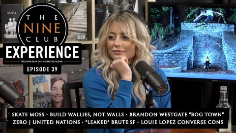 Nine Club EXPERIENCE #39 - Victoria Taylor (Skate Moss), Brandon Westgate, Louie Lopez | The Nine Club
