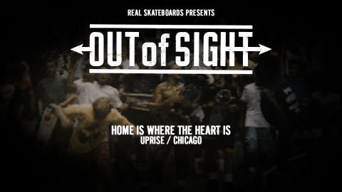 Out of Sight : Home is Where the Heart Is | REAL Skateboards