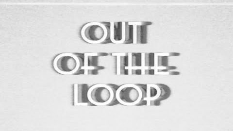 Out of the Loop | Segatron Media