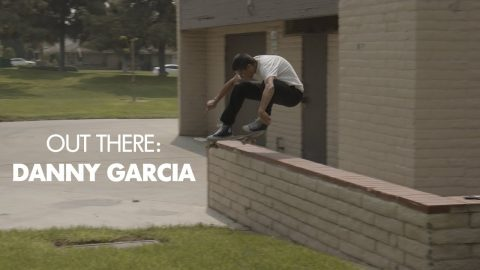 Out There: Danny Garcia | ThrasherMagazine