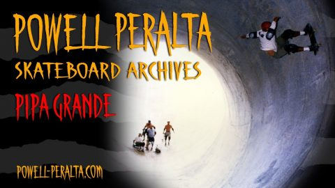 Powell Peralta Skateboard Archives Presents: Pipa Grande | Powell Peralta