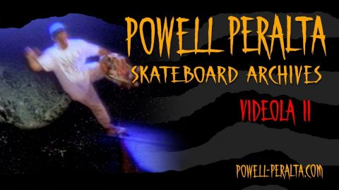 Powell Peralta Skateboard Archives - Videola 2 - Powell Peralta