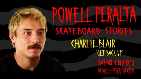 Powell-Peralta Skateboard Stories - Charlie Blair: GET BACK UP - Powell Peralta