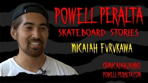 Powell Peralta Skateboard Stories - Micaiah Furukawa - Powell Peralta