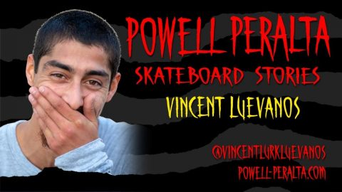 Powell Peralta Skateboard Stories - Vincent Luevanos | Powell Peralta