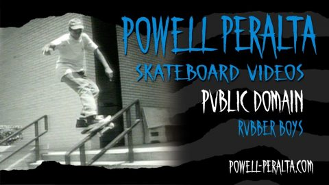 PUBLIC DOMAIN CH. 2 RUBBER BOYS | Powell Peralta