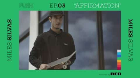 PUSH | Miles Silvas: Affirmation - Episode 3 - The Berrics