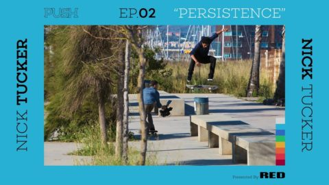 PUSH | Nick Tucker: Persistence - Episode 2 - The Berrics