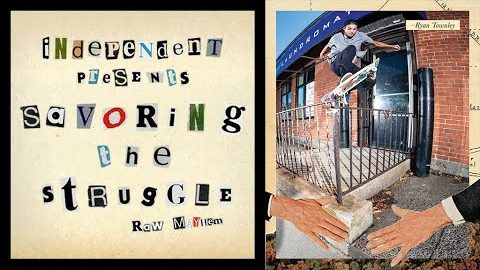 RAW MAYHEM w/ Ryan Townley | Savoring The Struggle | Independent Trucks