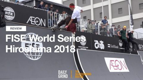 REVIEW: FISE World Series Hiroshima 2018 [Daily Grind Skateboard Magazine] [데일리그라인드 스케이트보드 매거진] - DAILY GRIND