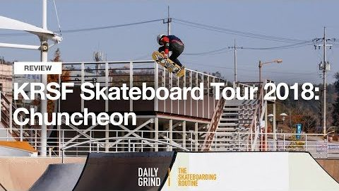 REVIEW: KRSF Skateboard Tour 2018: Chuncheon [Daily Grind Skateboard Magazine] [데일리그라인드 스케이트보드 매거진] | DAILY GRIND