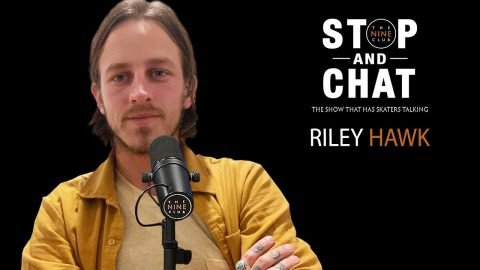 Riley Hawk - Stop And Chat | The Nine Club With Chris Roberts | The Nine Club