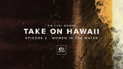Rip Curl Women Take On Hawaii in My Bikini | Episode Two | Women In The Water | Rip Curl