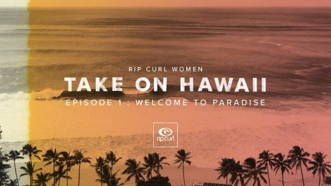 Rip Curl Women Take On Hawaii in My Bikini | Episode One | Welcome to Paradise | Rip Curl