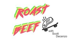 Roast Beef ep.8 with Scott Decenzo | True Skateboard Mag