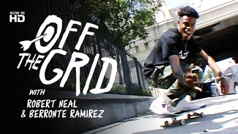 Robert Neal & Berronte Ramirez - Off The Grid | The Berrics