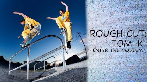 "ROUGH CUT: Tom K's ""Enter the Museum"" Part 