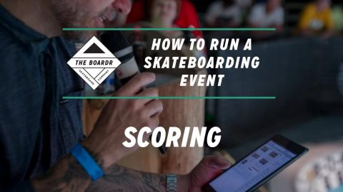 Scoring: How to Run a Skateboarding Event | TheBoardr